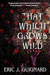 That Which Grows ...