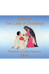 Gifts of Our Lady of Guadalupe: Patroness of Latin America