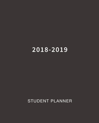 Student Planner 2018-2019: Daily, Weekly and Monthly Calendar Planner Academic Year August 2018 - July 2019