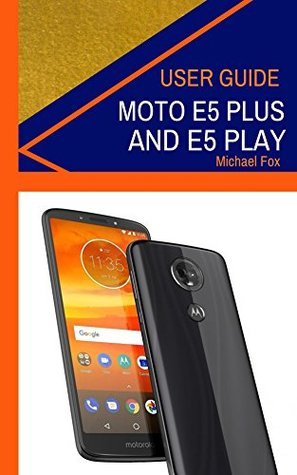 Moto E5 Plus and Moto E5 Play User Guide (How to use your Moto E5 Plus and Moto E5 Play devices)
