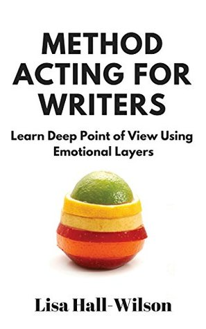 Method Acting For Writers: Learn Deep Point Of View Using Emotional Layers