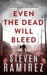 Even The Dead Will Bleed (Tell Me When I'm Dead #3)