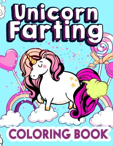 Unicorn Farting Coloring Book: Best Funny Unicorn Coloring Book for Kids & Adults: The Really Relaxing Magical Unicorns Farts Colouring Book for Girls & Boys 2018 (My Little Girls Gorgeous Fantasy Creature Pony Horse Kids Coloring Books Ages 2-4, 4-8, 8-1
