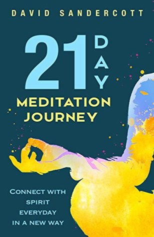 21 Day Meditation Journey : Connect with Spirit Everyday In A New Way