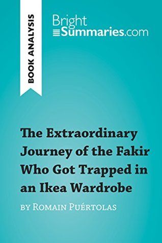 The Extraordinary Journey of the Fakir Who Got Trapped in an Ikea Wardrobe by Romain Puértolas (Book Analysis): Detailed Summary, Analysis and Reading Guide (BrightSummaries.com)