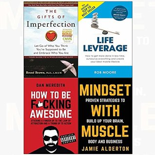 The Gifts of Imperfection / Life Leverage / How to be F*cking Awesome / Mindset with Muscle