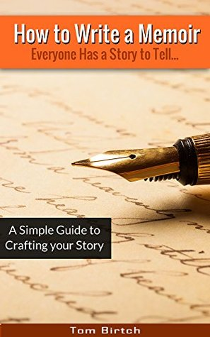 How to Write a Memoir: A Simple Guide to Telling Your Story: Everyone Has A Story To Tell