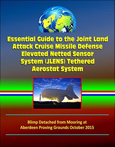 Essential Guide to the Joint Land Attack Cruise Missile Defense Elevated Netted Sensor System (JLENS) Tethered Aerostat System - Blimp Detached from Mooring at Aberdeen Proving Grounds October 2015