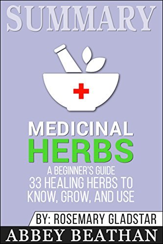 Summary: Rosemary Gladstar's Medicinal Herbs: A Beginner's Guide: 33 Healing Herbs to Know, Grow, and Use