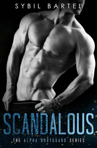 Scandalous (Alpha Bodyguard, #1)