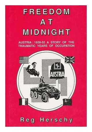 Freedom at midnight: Austria, 1938-55, a story of the traumatic years of occupation