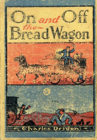 On and Off the Bread Wagon: being the hard luck tales, doings and adventures of an amateur hobo