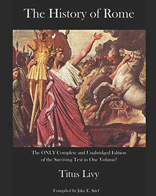 The History of Rome: The Only Complete and Unabridged Edition in One Volume