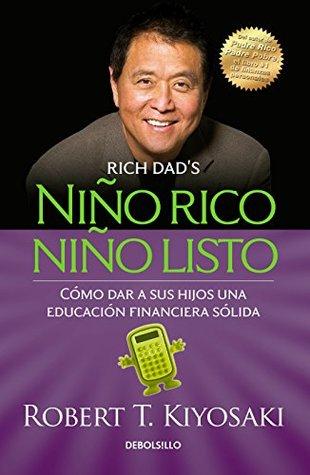 Niño rico, niño listo: Cómo dar a sus hijos una educación financiera sólida