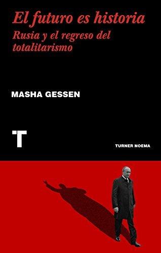 El futuro es historia: Rusia y el regreso del totalitarismo (Noema)