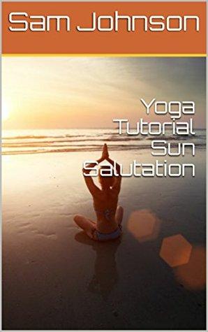 Yoga Tutorial Sun Salutation