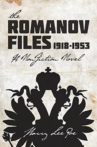 The Romanov Files, 1918 - 1953: A Non-fiction Novel
