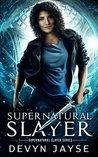 Supernatural Slayer: An Urban Fantasy Novel