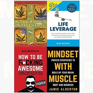 The Four Agreements / Life Leverage / How to be F*cking Awesome / Mindset with Muscle