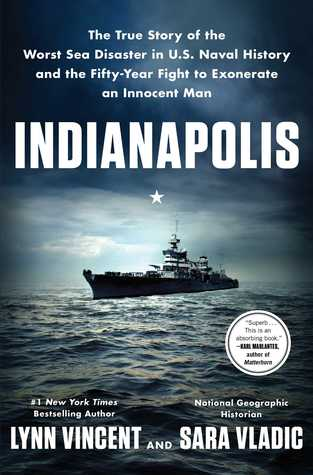 Indianapolis: The True Story of the Worst Sea Disaster in U.S. Naval History and the Fifty-Year Fight to Exonerate an Innocent Man