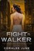 Fight of the Walker by Coralee June