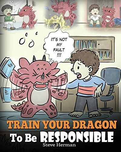 Train Your Dragon To Be Responsible: Teach Your Dragon About Responsibility. A Cute Children Story To Teach Kids How to Take Responsibility For The Choices They Make.: Volume 12 (My Dragon Books)
