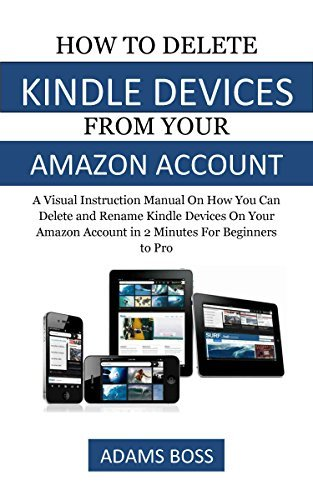 HOW TO DELETE KINDLE DEVICES FROM YOUR AM...N ACCOUNT: A Visual Instruction Manual On How You Can Delete and Rename Kindle Devices On Your Am...n Account in 2 Minutes For Beginners to Pro