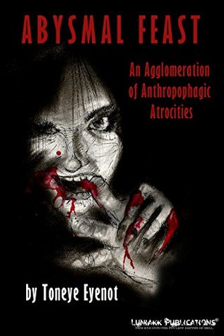 Abysmal Feast: An Agglomeration of Anthropophagic Atrocities