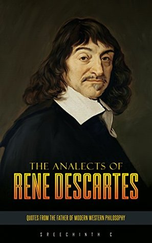 The Analects of Rene Descartes: Quotes from the Father of Modern Western Philosophy