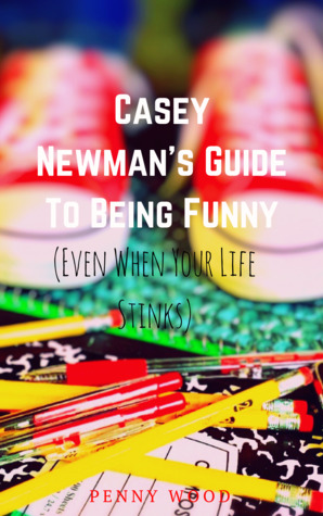 Casey Newman's Guide To Being Funny by Penny  Wood