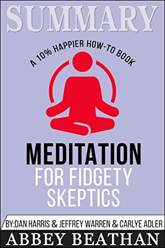Summary: Meditation for Fidgety Skeptics: A 10% Happier How-to Book