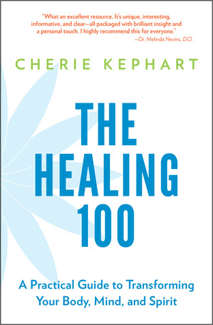 The Healing 100: A Practical Guide to Transforming Your Body, Mind, and Spirit