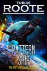 The Pattern Ship (The Pattern Universe, #1)