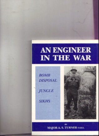 Engineer in the War: Bomb Disposal, Jungle, Sikhs