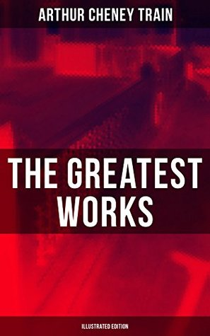 The Greatest Works of Arthur Cheney Train