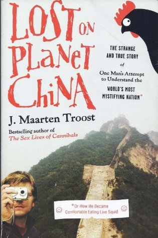 Lost On Planet China - One Man's Attempt To Understand The World's Most Mystifying Nation