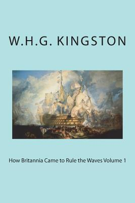 How Britannia Came to Rule the Waves Volume 1