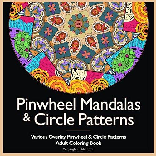Pinwheel Mandalas & Circle Patterns: Various Overlay Pinwheel & Circle Patterns Adult Coloring Book