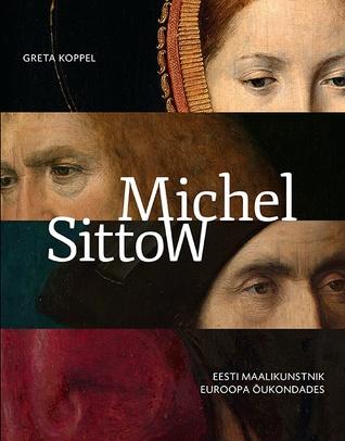 Michel Sittow. Eesti maalikunstnik Euroopa õukondades