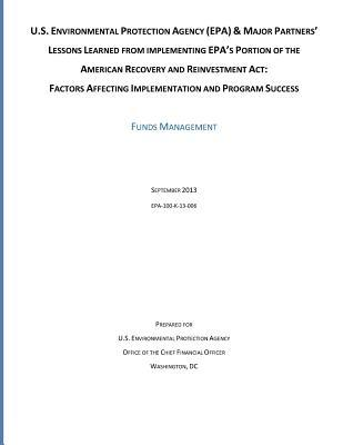 U.S. Environmental Protection Agency (Epa) and Major Partners' Lessons Learned from Implementing Epa's Portion of the American Recovery and Reinvestment ACT: Factors Affecting Implementation and Program Success--Funds Management
