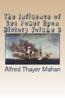 The Influence of Sea Power Upon History Volume 2