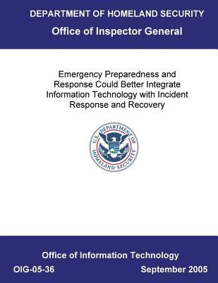 Emergency Preparedness and Response Could Better Integrate Information Technology with Incident Response and Recovery .