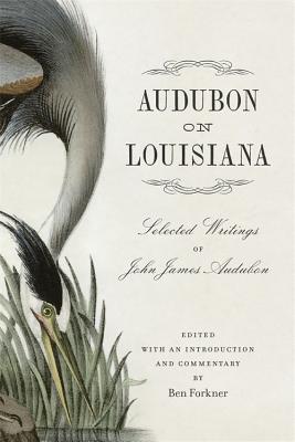 Audubon on Louisiana: Selected Writings of John James Audubon