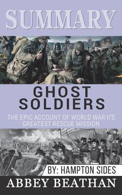 Summary: Ghost Soldiers: The Epic Account of World War II's Greatest Rescue Mission