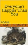 Everyone's Happier Than You by Jamie Zerndt