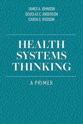 Health Systems Thinking: A Primer