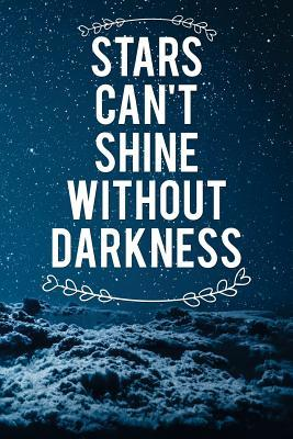 Stars Can't Shine Without Darkness: Motivational Journal - 120-Page 1/4 Inch Dot Grid Inspirational Notebook - 6 X 9 Perfect Bound Softcover
