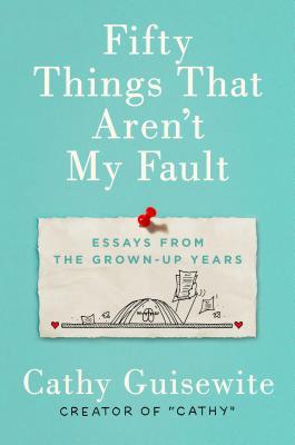 Fifty Things That Aren't My Fault by Cathy Guisewite