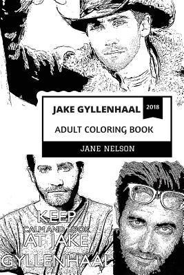 Jake Gyllenhaal Adult Coloring Book: Academy Award Nominee and Brokeback Mountain Star, Hot Model and Acclaimed Actor Inspired Adult Coloring Book