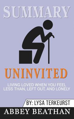Summary: Uninvited: Living Loved When You Feel Less Than, Left Out and Lonely